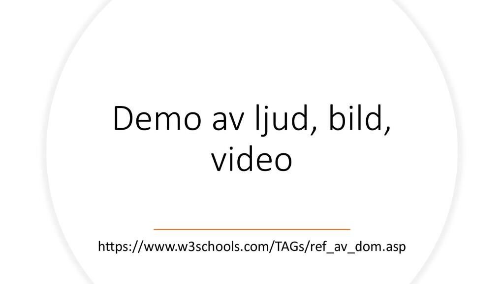Demo av ljud, bild, video https://www.w3schools...