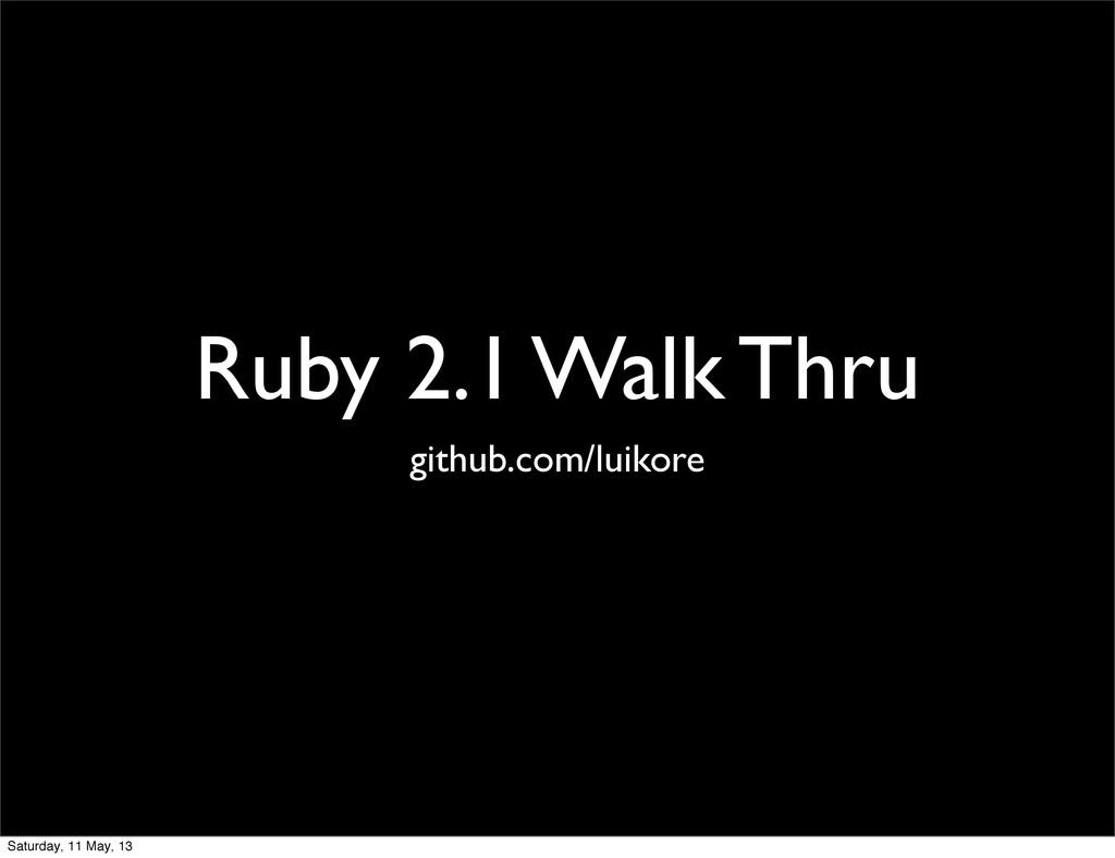 Ruby 2.1 Walk Thru github.com/luikore Saturday,...