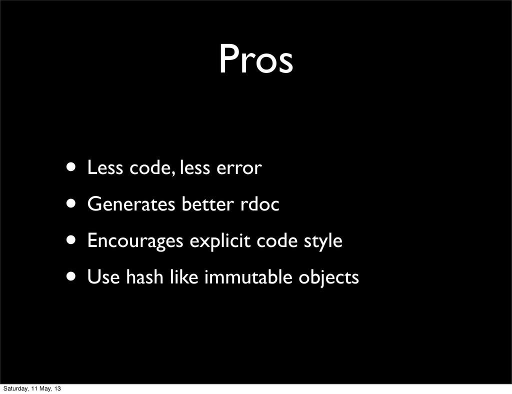 Pros • Less code, less error • Generates better...
