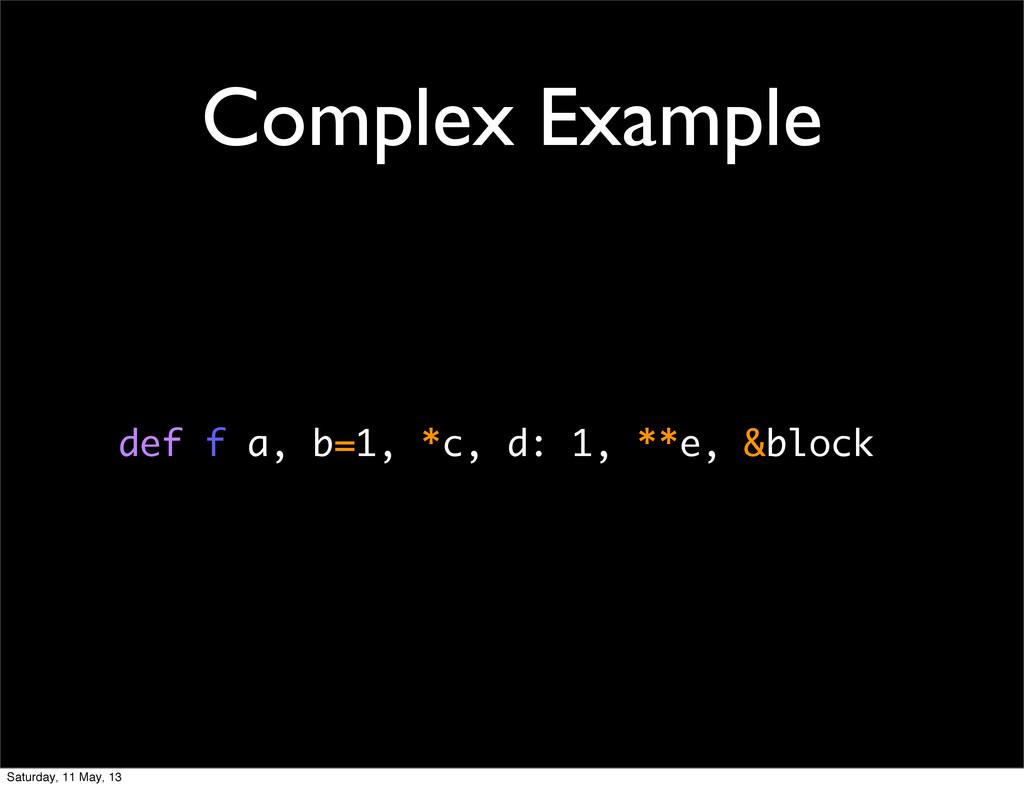 Complex Example def f a, b=1, *c, d: 1, **e, &b...