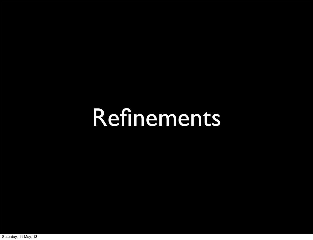 Refinements Saturday, 11 May, 13