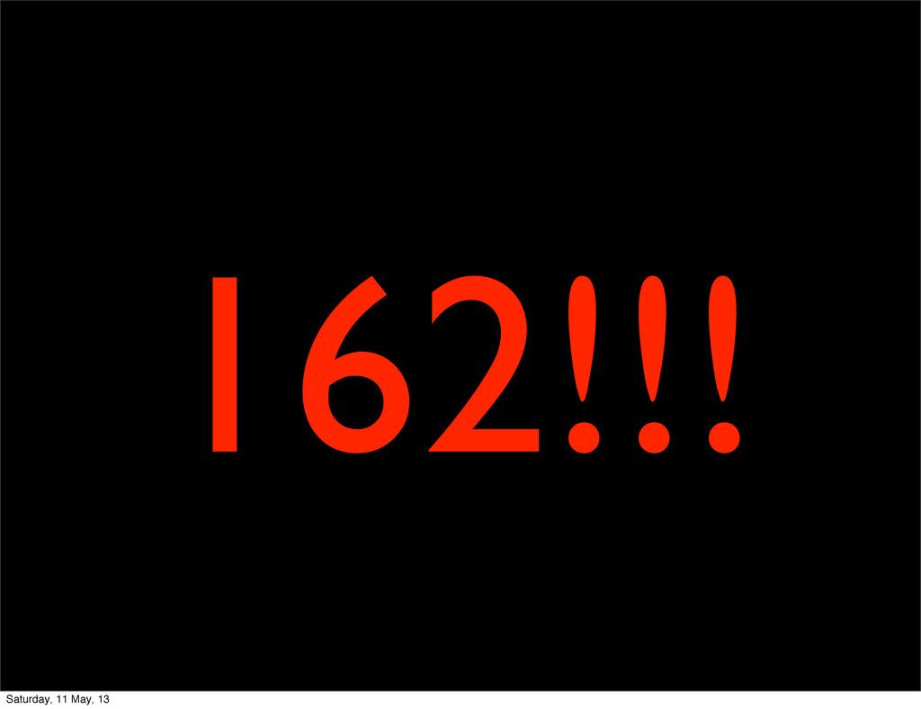 162!!! Saturday, 11 May, 13