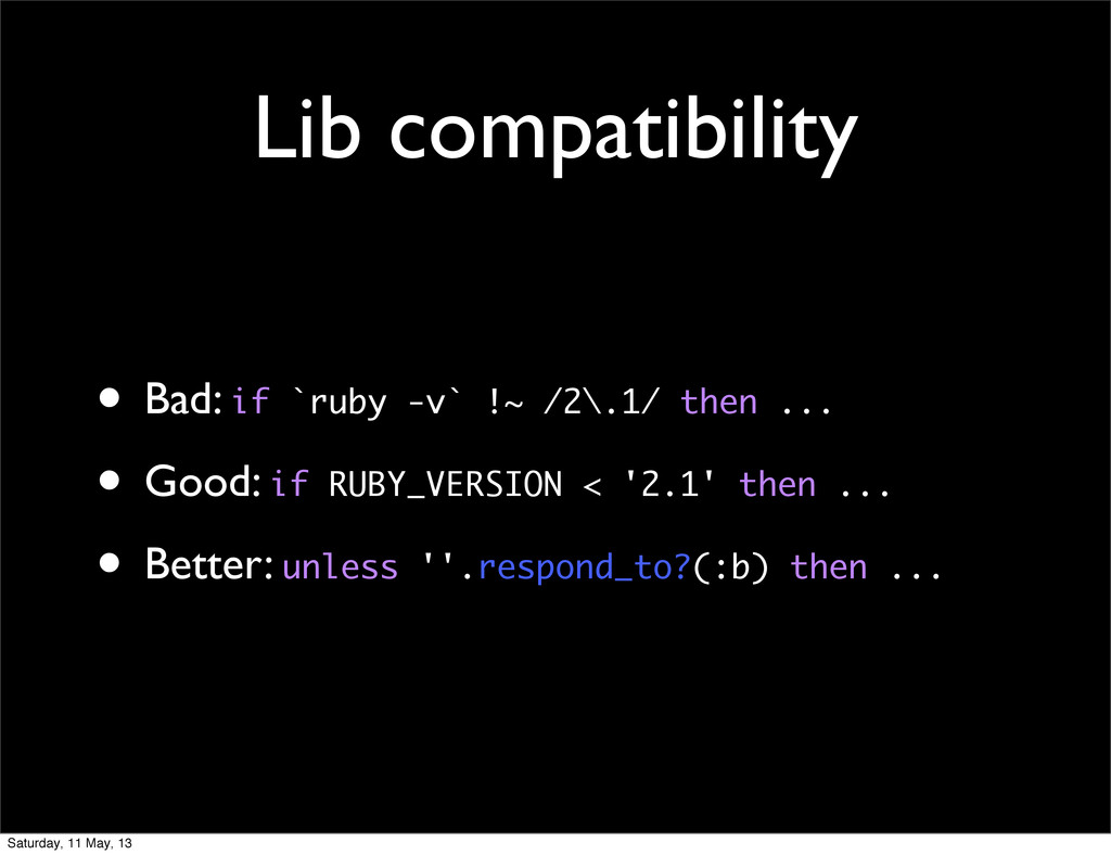 Lib compatibility • Bad: if `ruby -v` !~ /2\.1/...