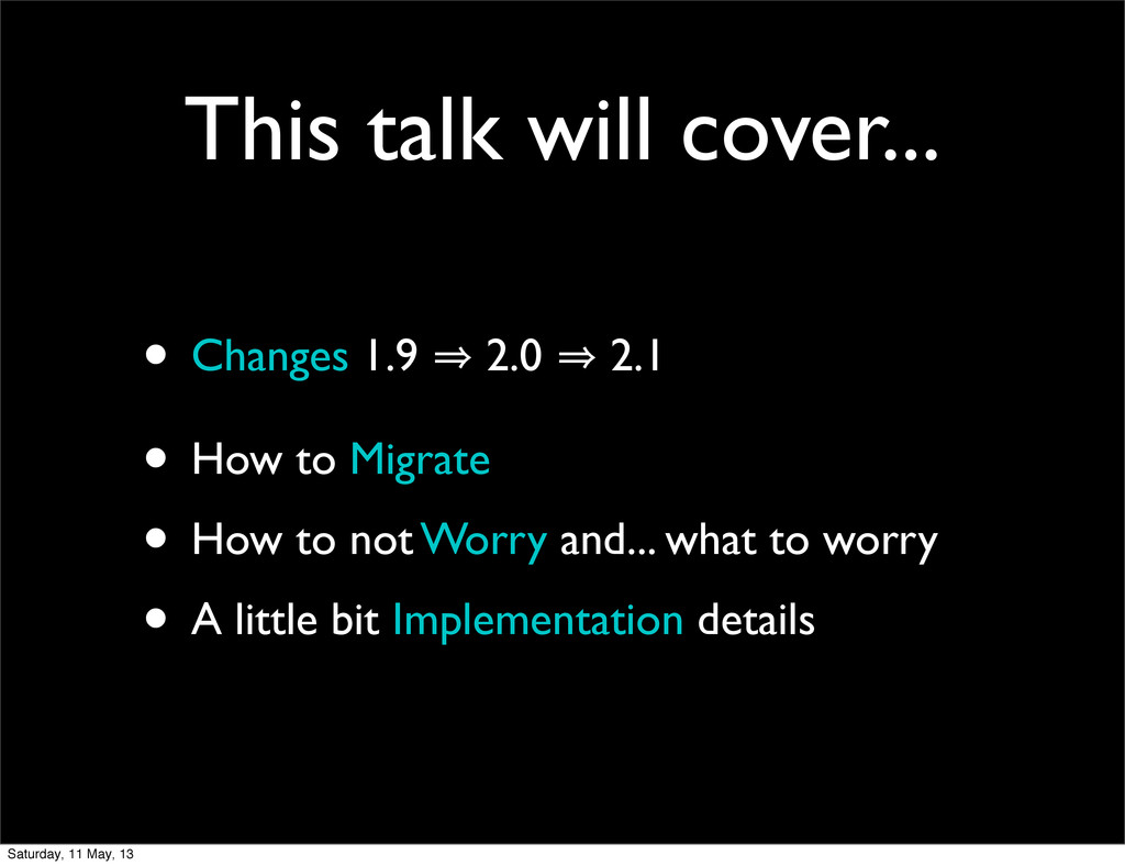 This talk will cover... • Changes 1.9 㱺 2.0 㱺 2...