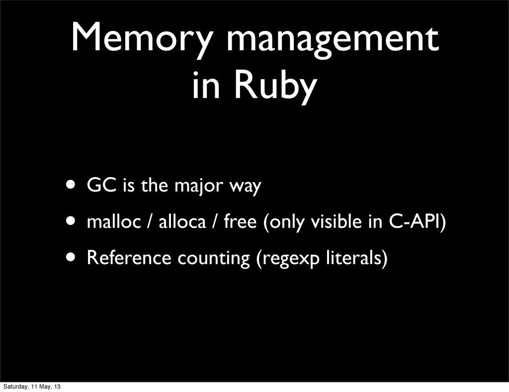Memory management in Ruby • GC is the major way...