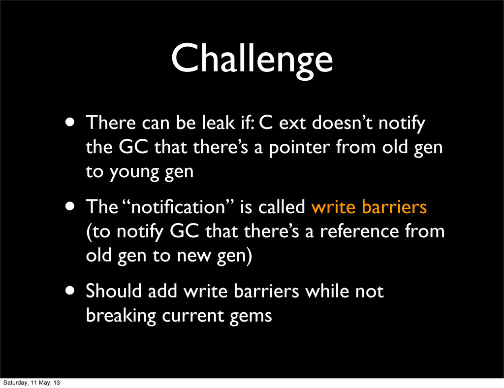 Challenge • There can be leak if: C ext doesn't...