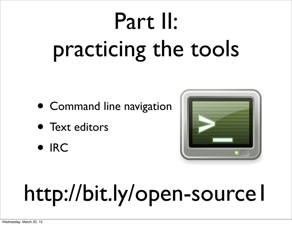 • Command line navigation • Text editors • IRC ...