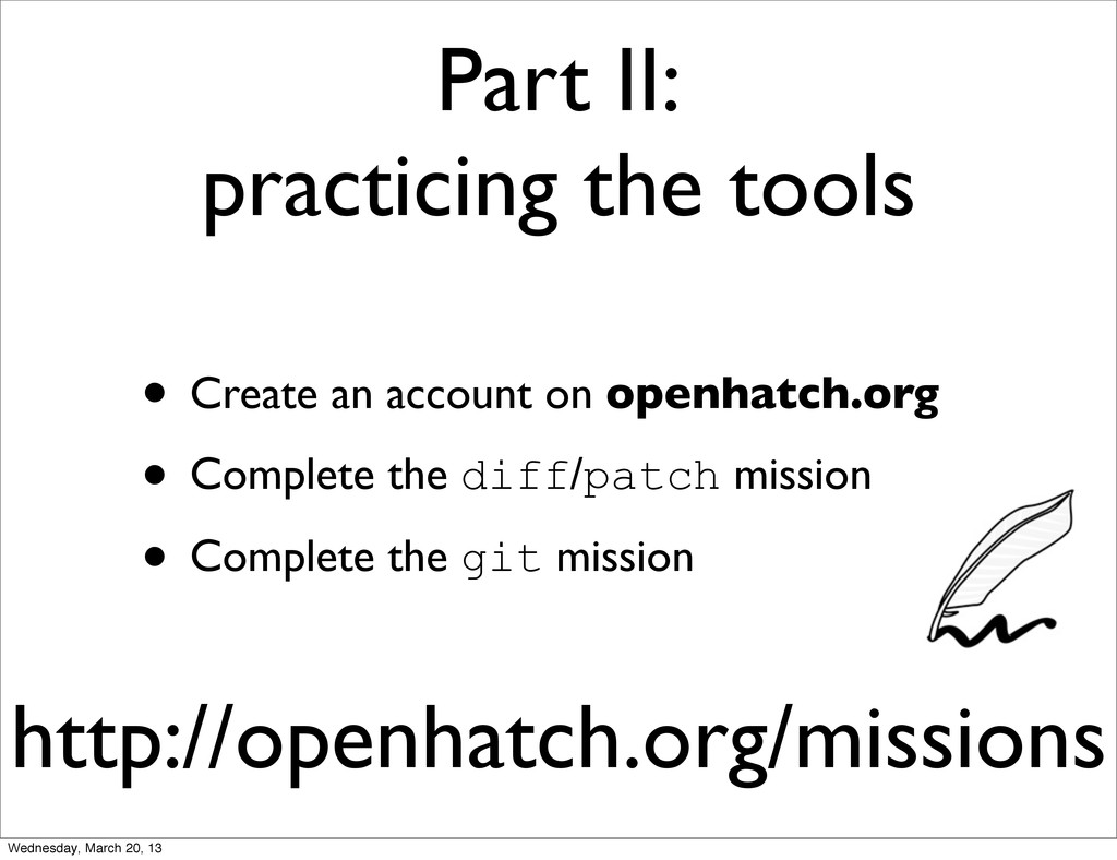 • Create an account on openhatch.org • Complete...