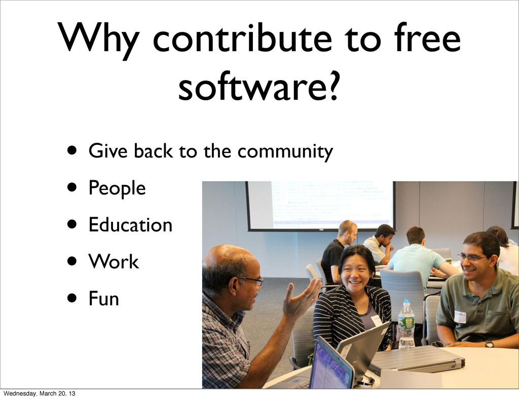 Why contribute to free software? • Give back to...
