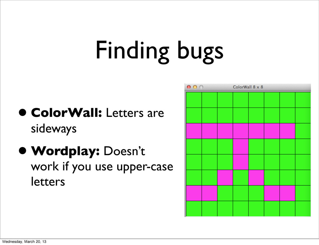 Finding bugs •ColorWall: Letters are sideways •...