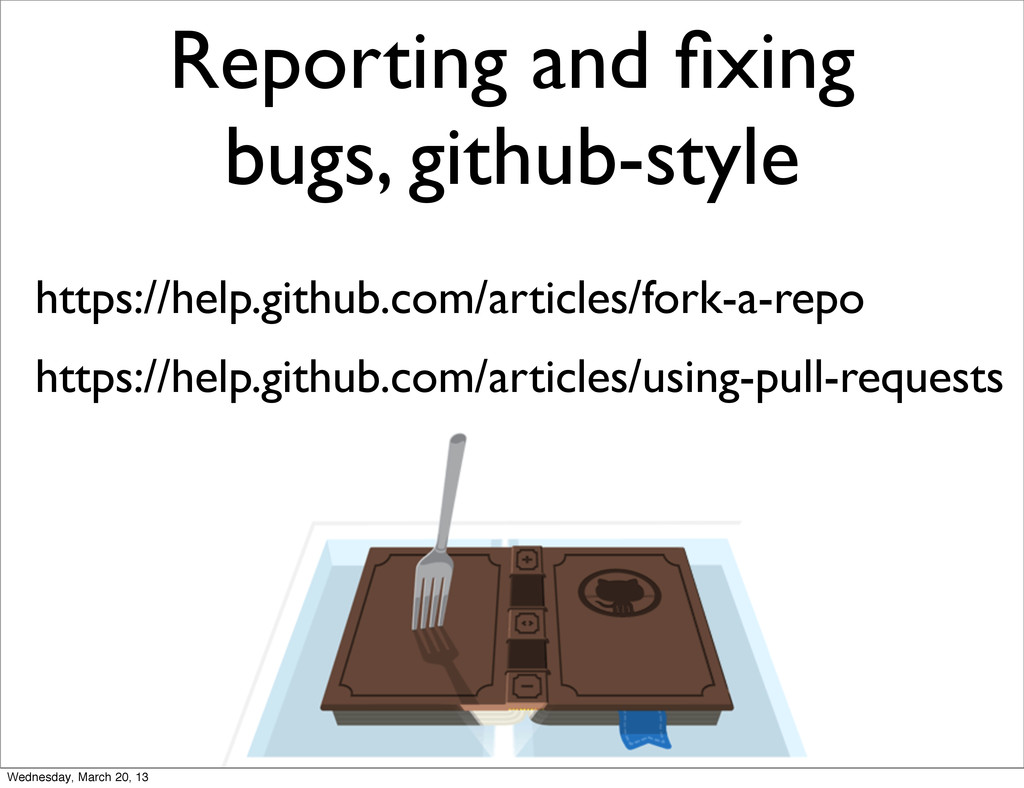 Reporting and fixing bugs, github-style https://...