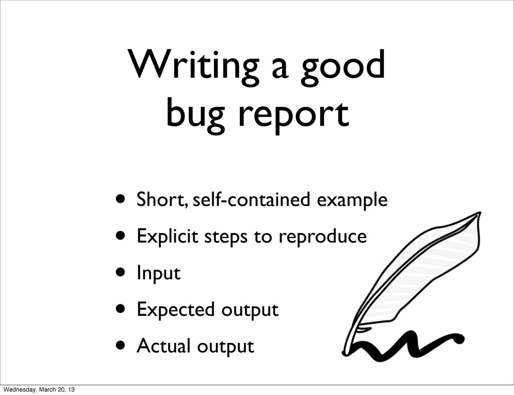 Writing a good bug report • Short, self-contain...
