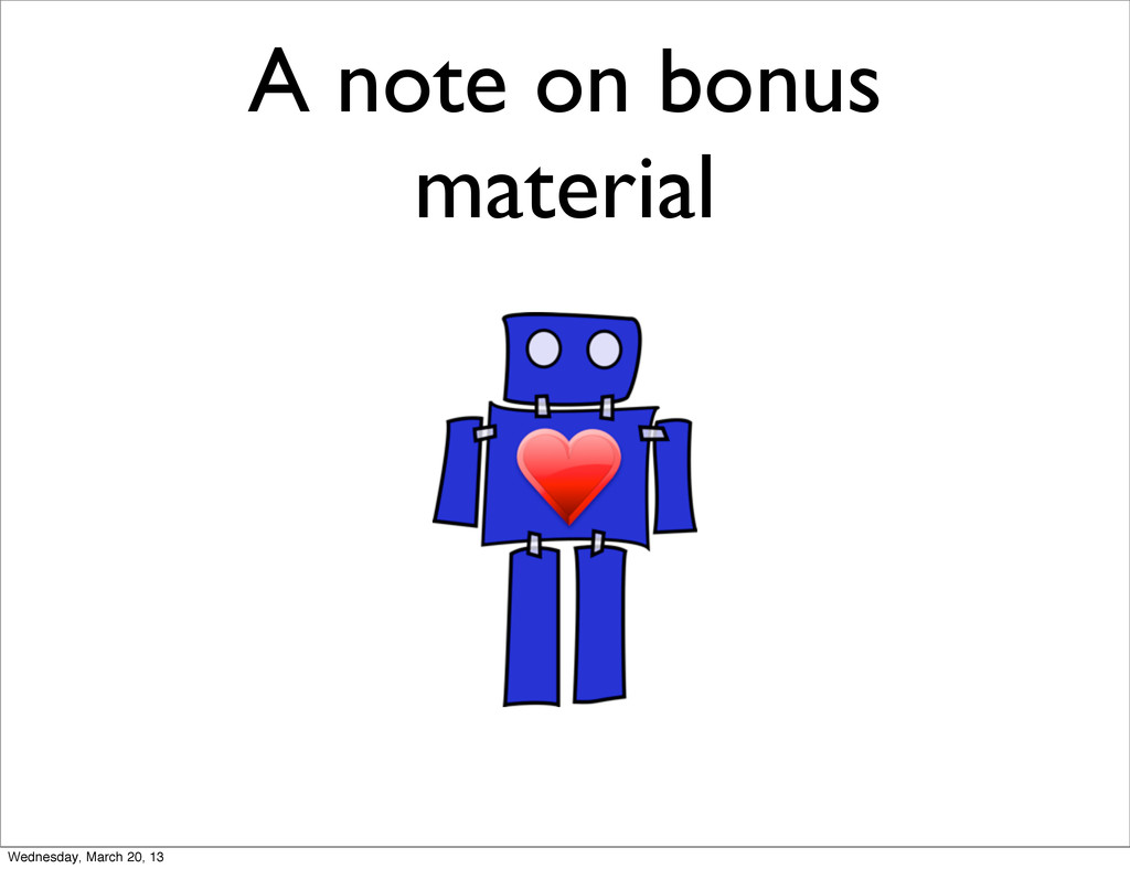 A note on bonus material Wednesday, March 20, 13