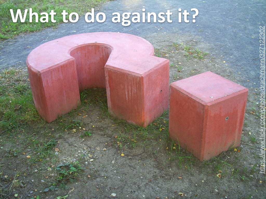 What to do against it? 17 https://w...
