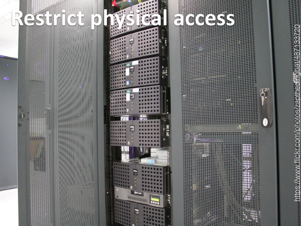Restrict physical access 21 https://www.fl...