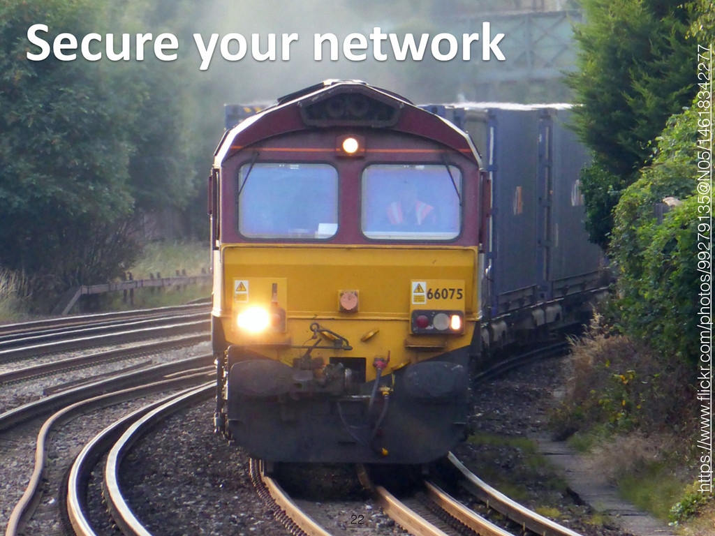 Secure your network 22 https://www.flickr....