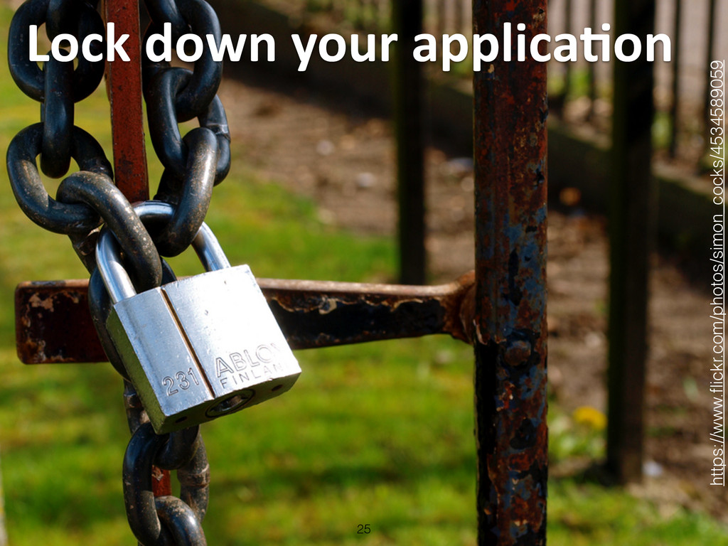 Lock down your applicaLon 25 https://w...