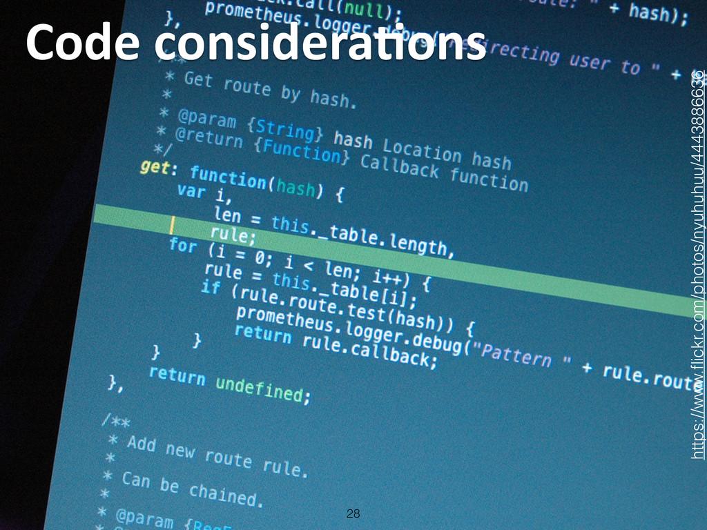Code consideraLons 28 https://www.flickr.com/...