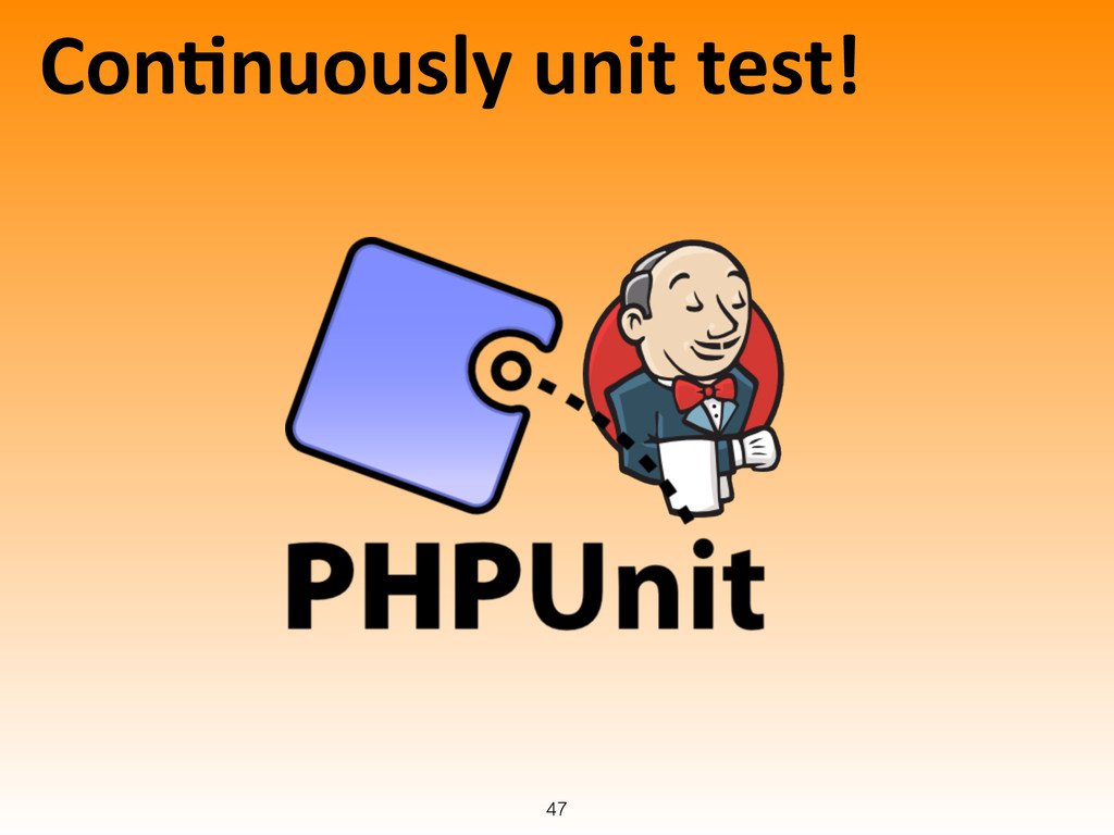 ConLnuously unit test! 47