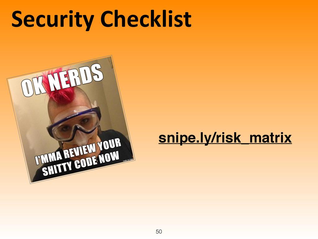 Security Checklist 50 snipe.ly/risk_matrix