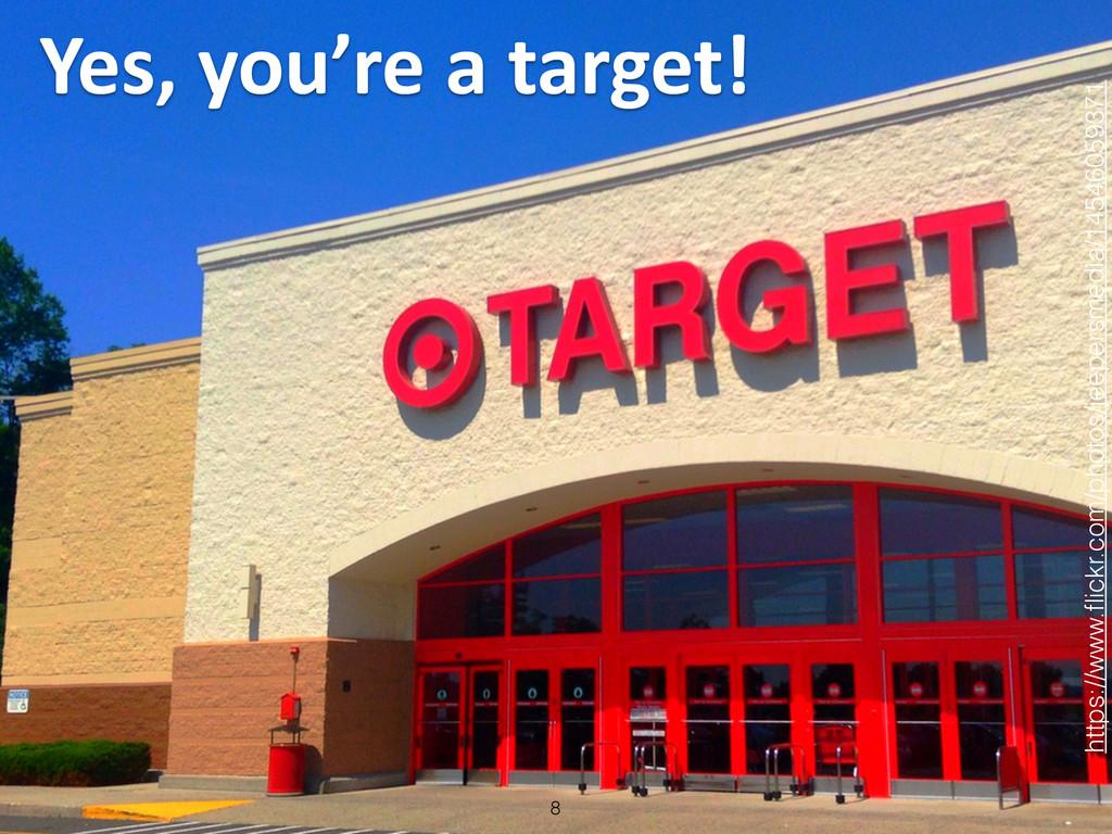 Yes, you're a target! 8 https://www.fli...