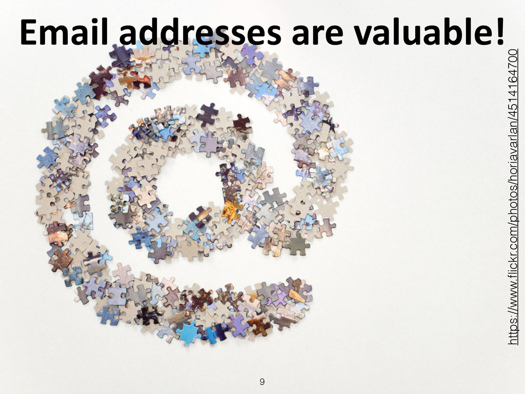 Email addresses are valuable! 9 https:...