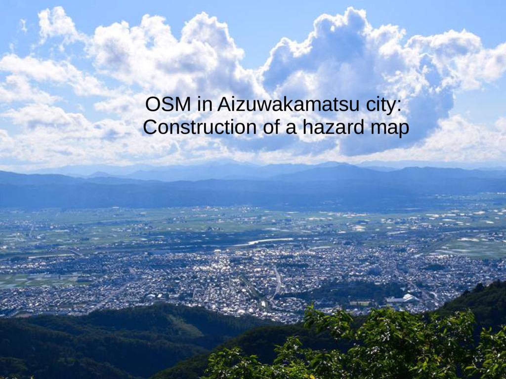 OSM in Aizuwakamatsu city: Construction of a ha...