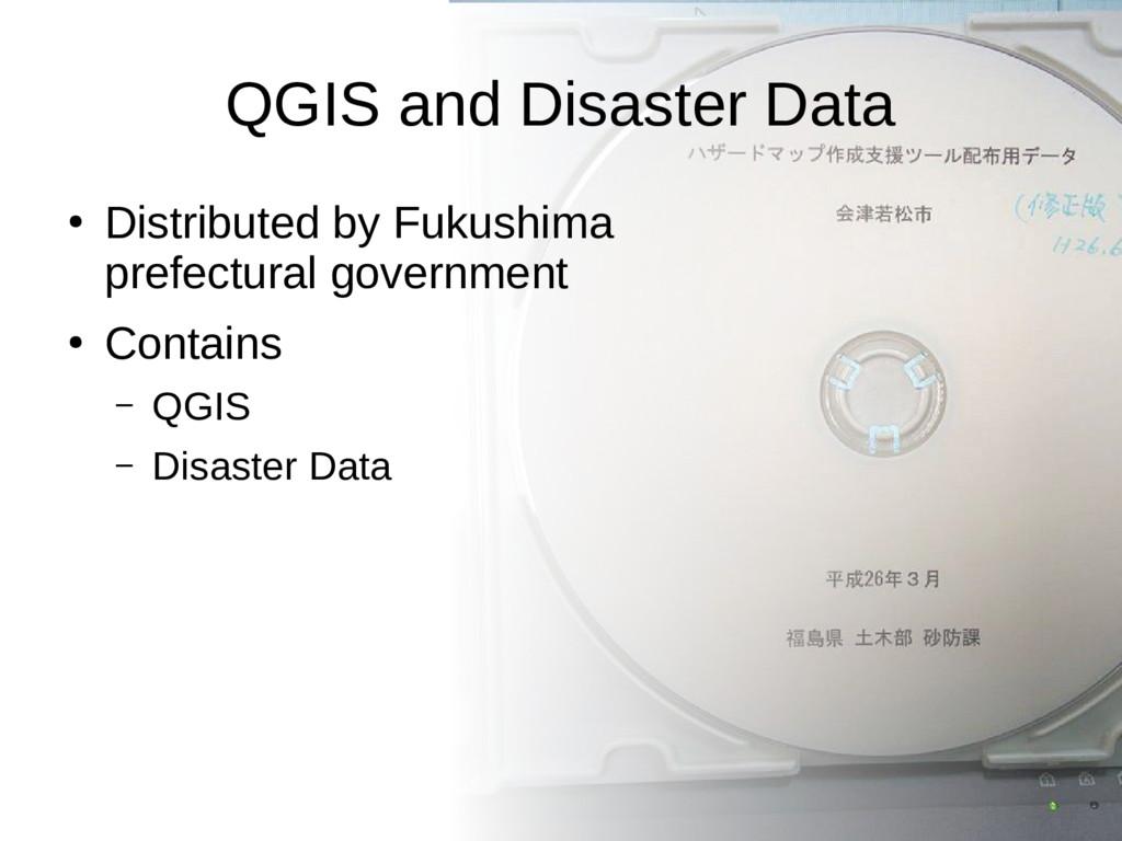QGIS and Disaster Data ● Distributed by Fukushi...