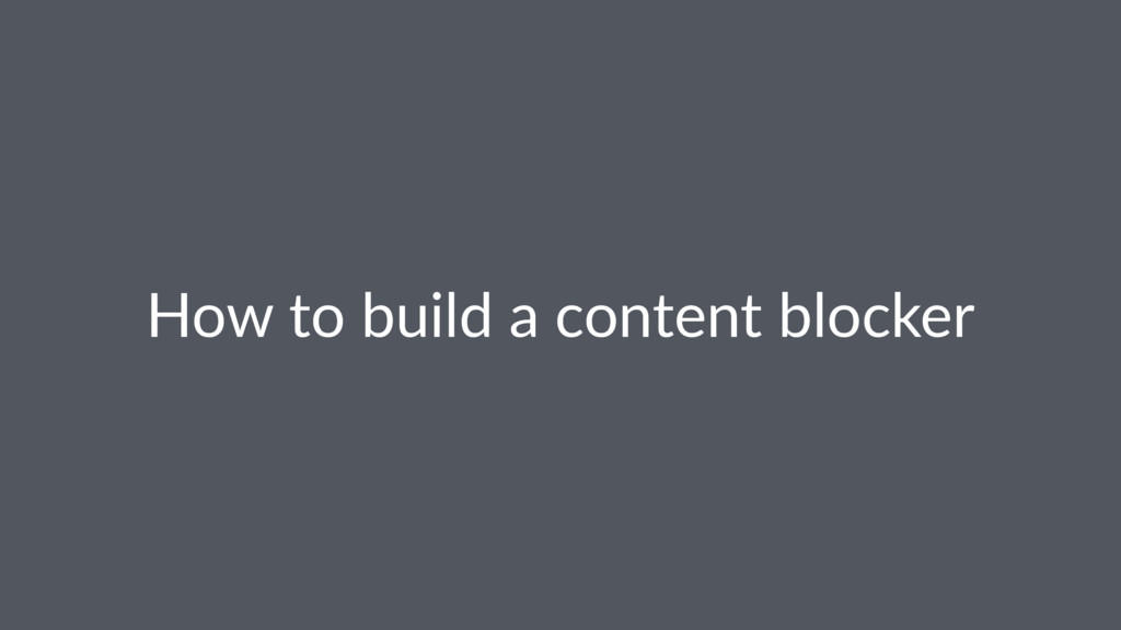 How$to$build$a$content$blocker