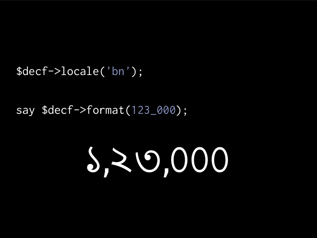 $decf->locale('bn'); say $decf->format(123_000)...