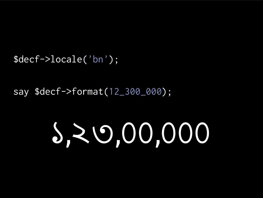 $decf->locale('bn'); say $decf->format(12_300_0...