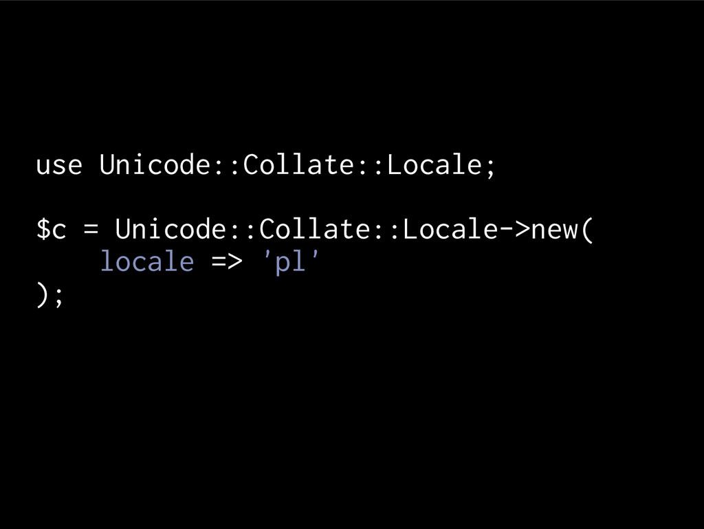 use Unicode::Collate::Locale; $c = Unicode::Col...