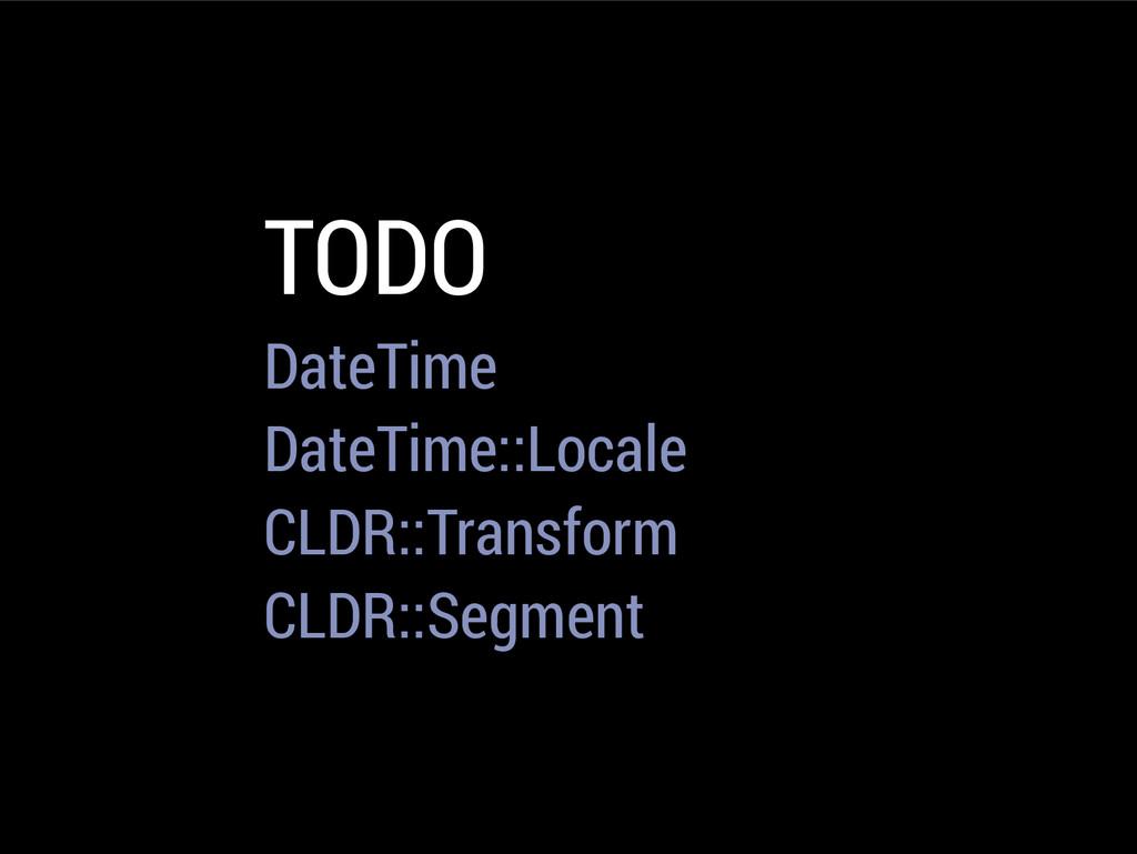 TODO DateTime DateTime::Locale CLDR::Transform ...