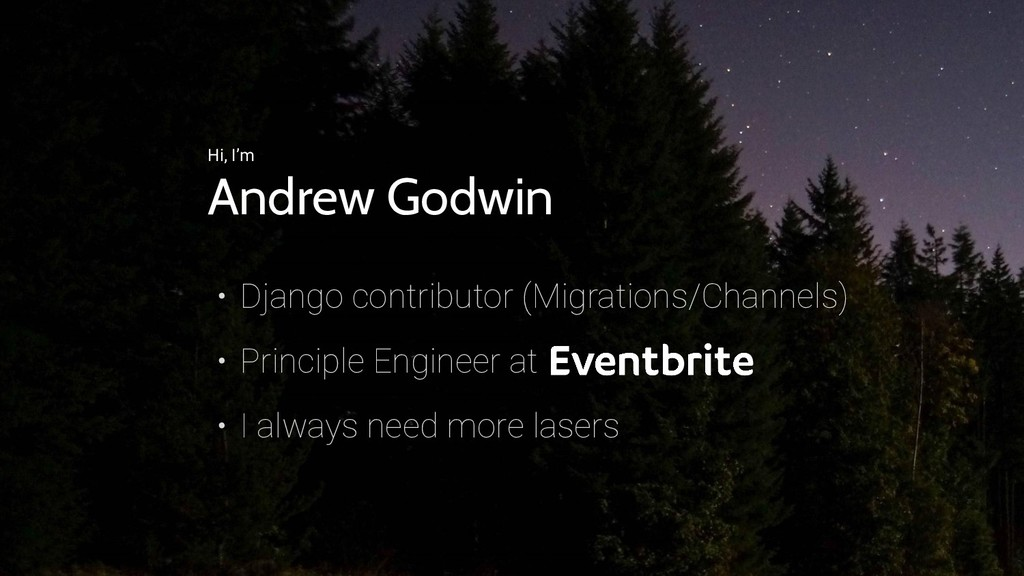 Hi, I'm Andrew Godwin • Django contributor (Mig...