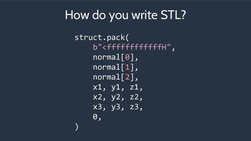 "How do you write STL? struct.pack( b""<fffffffff..."
