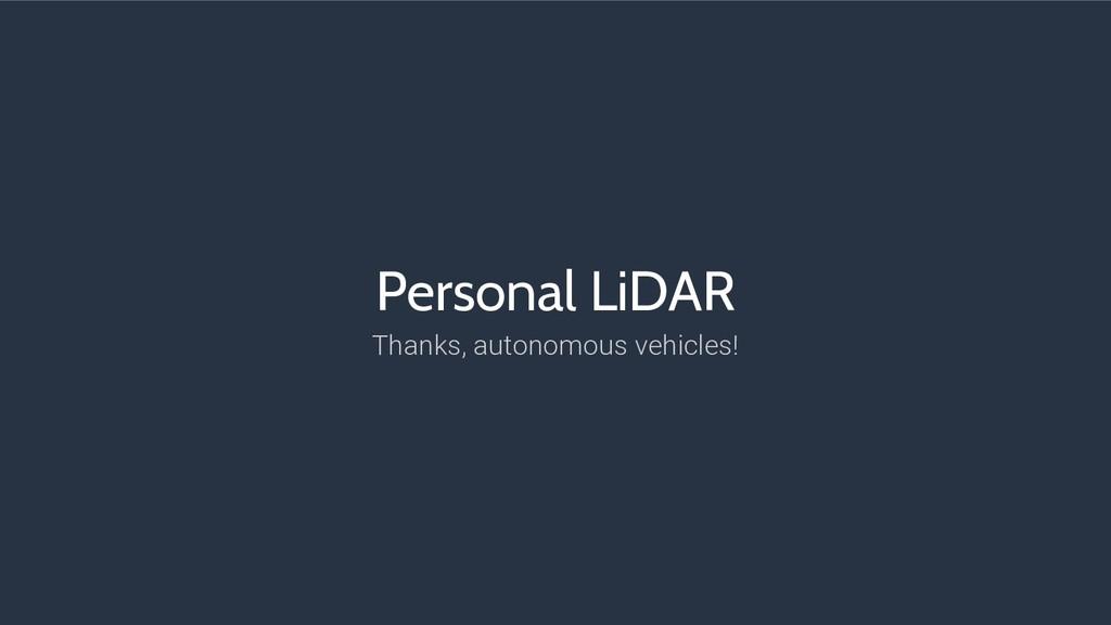 Personal LiDAR Thanks, autonomous vehicles!