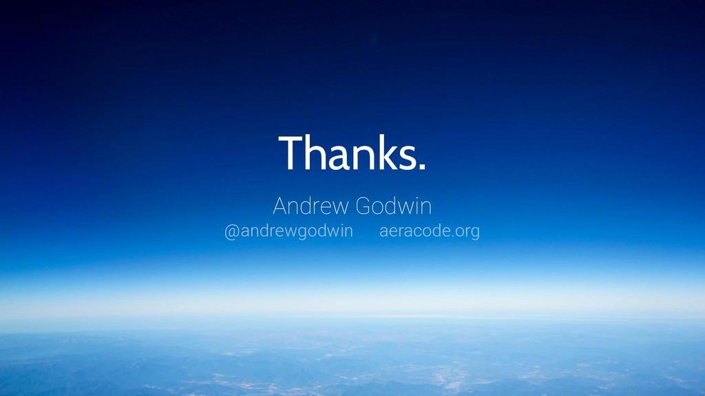Thanks. Andrew Godwin @andrewgodwin aeracode.org