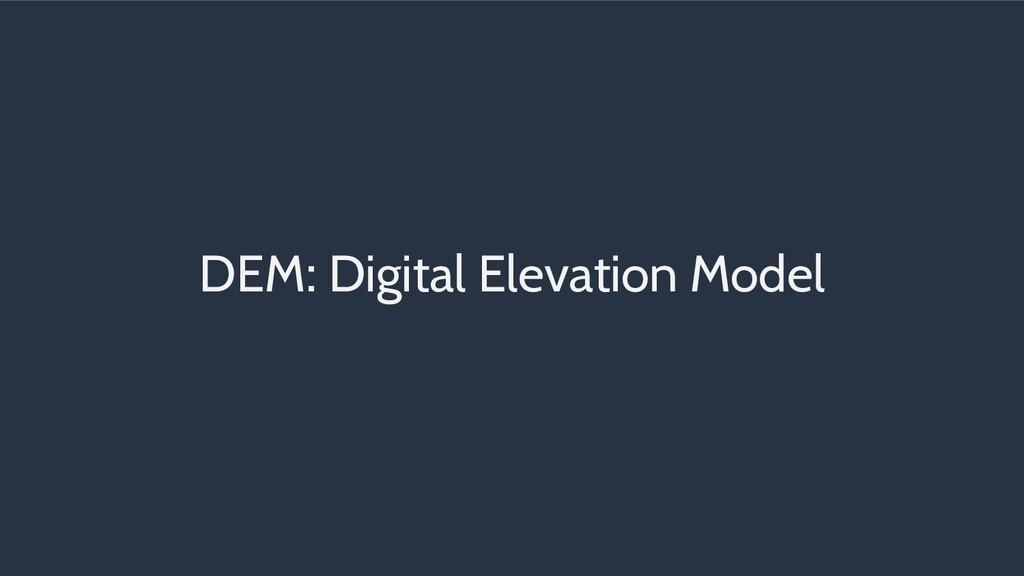 DEM: Digital Elevation Model