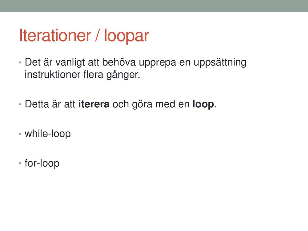Iterationer / loopar • Det är vanligt att behöv...