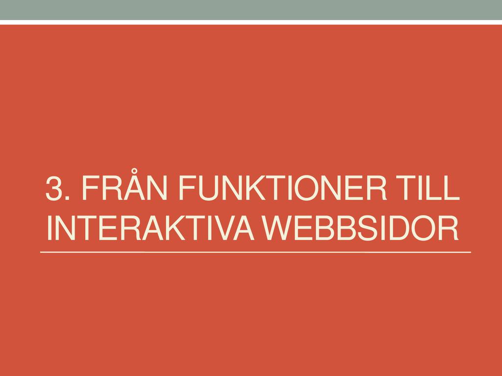 3. FRÅN FUNKTIONER TILL INTERAKTIVA WEBBSIDOR