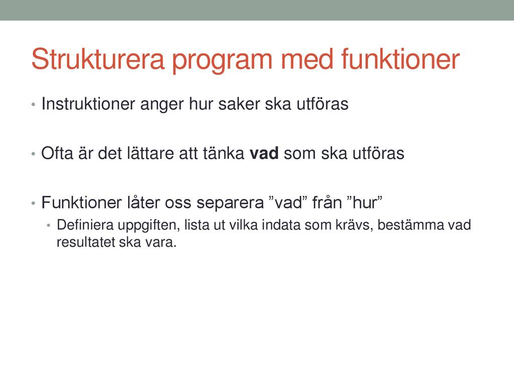 Strukturera program med funktioner • Instruktio...