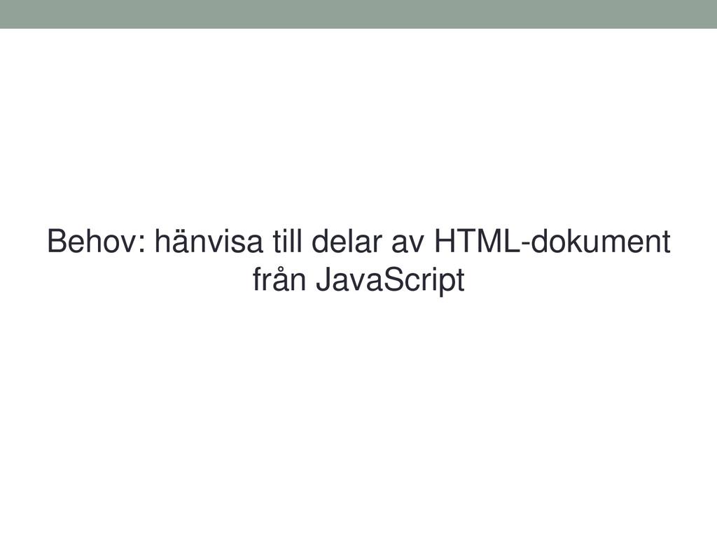 Behov: hänvisa till delar av HTML-dokument från...