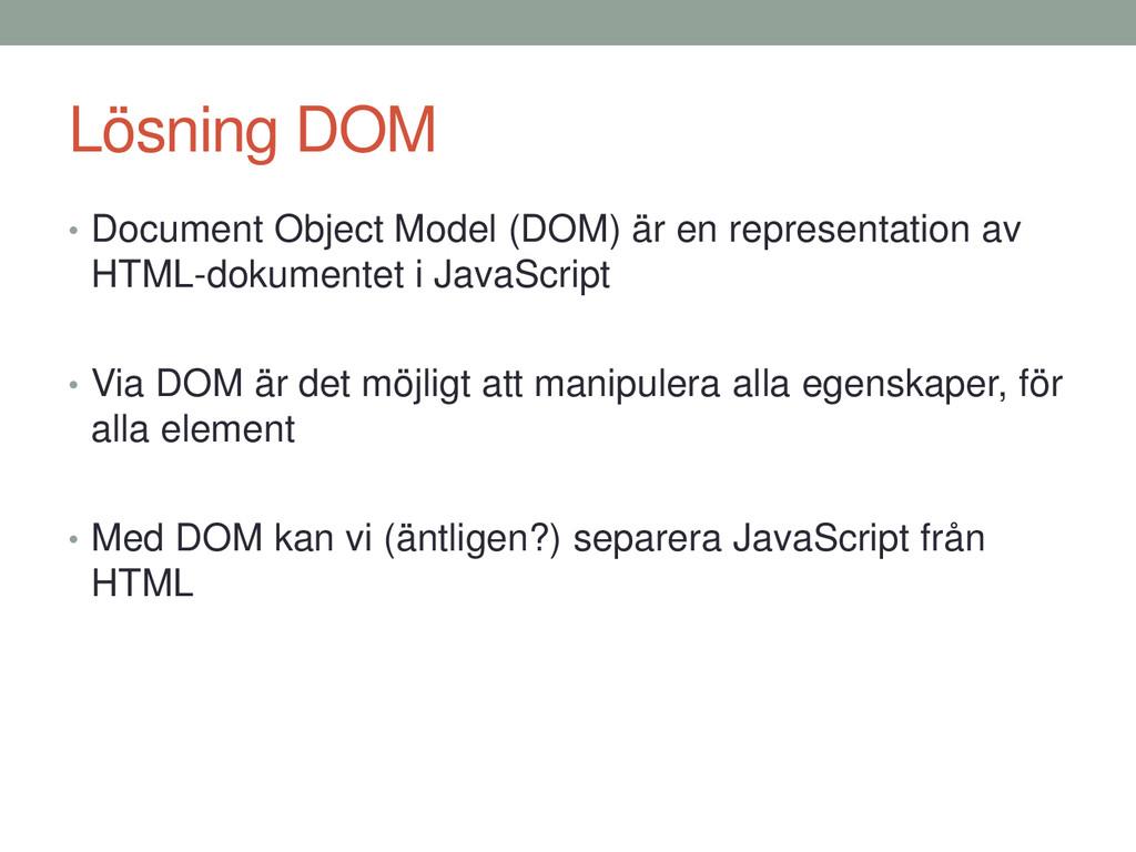Lösning DOM • Document Object Model (DOM) är en...