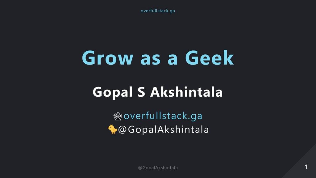 Grow as a Geek Gopal S Akshintala overfullstack...