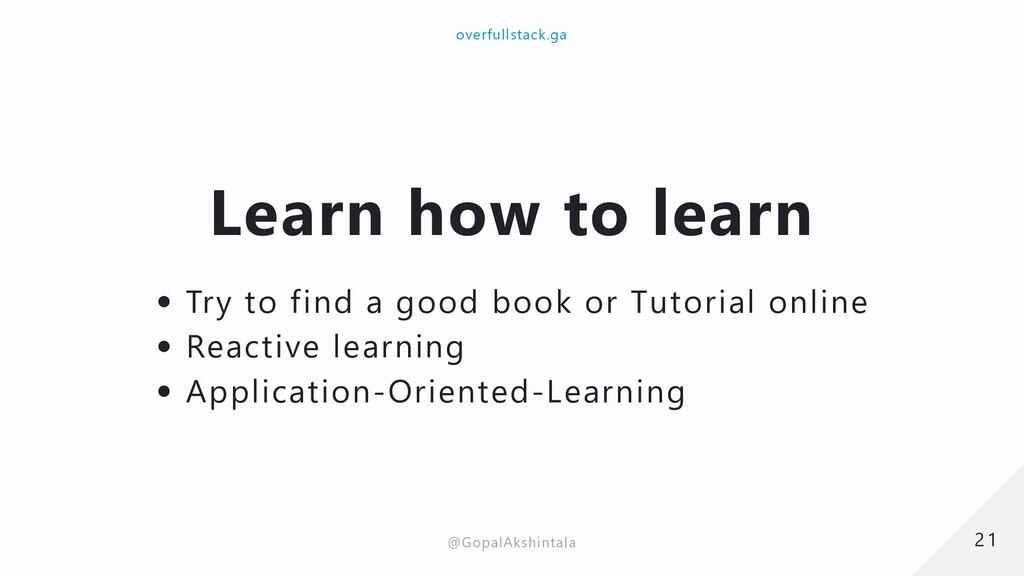 Learn how to learn Try to find a good book or T...