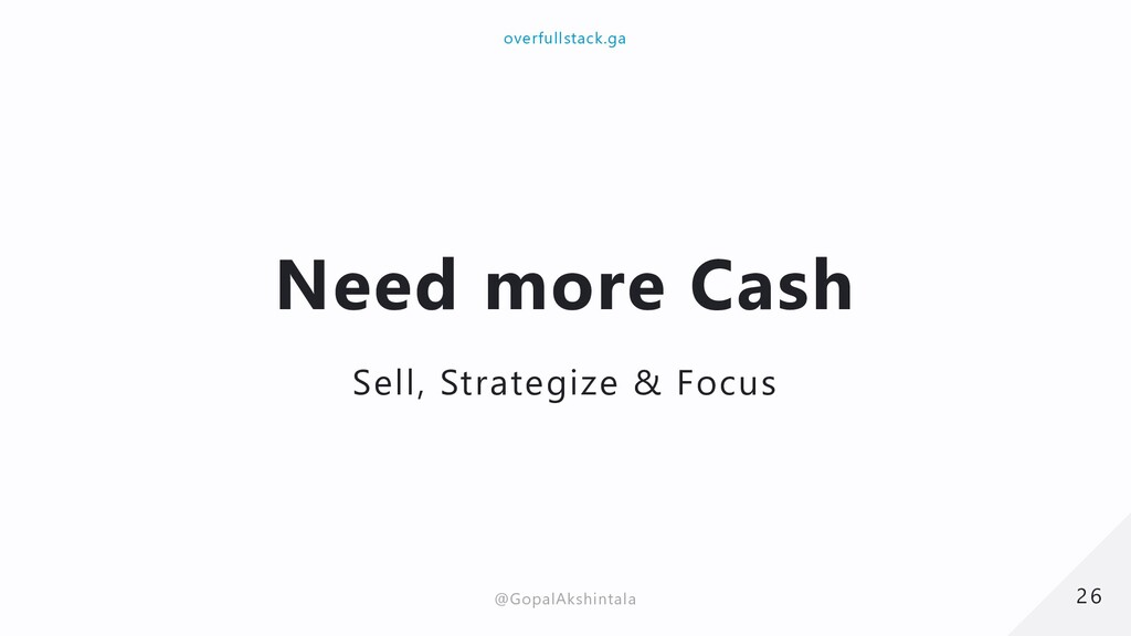 Need more Cash Sell, Strategize & Focus 26 26 o...