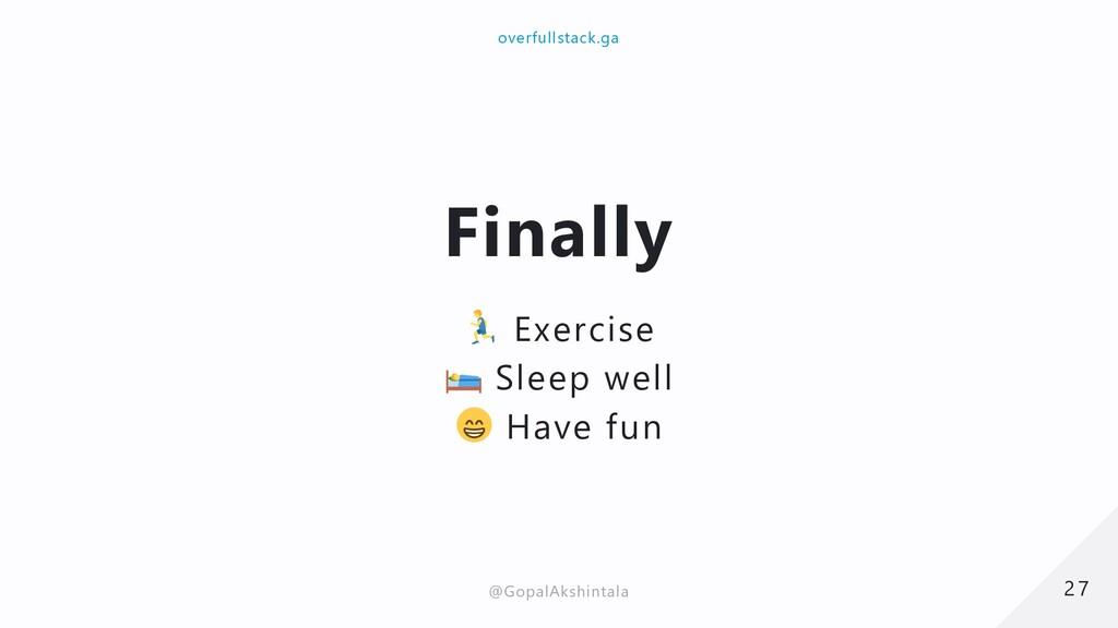Finally Exercise Sleep well Have fun 27 27 over...