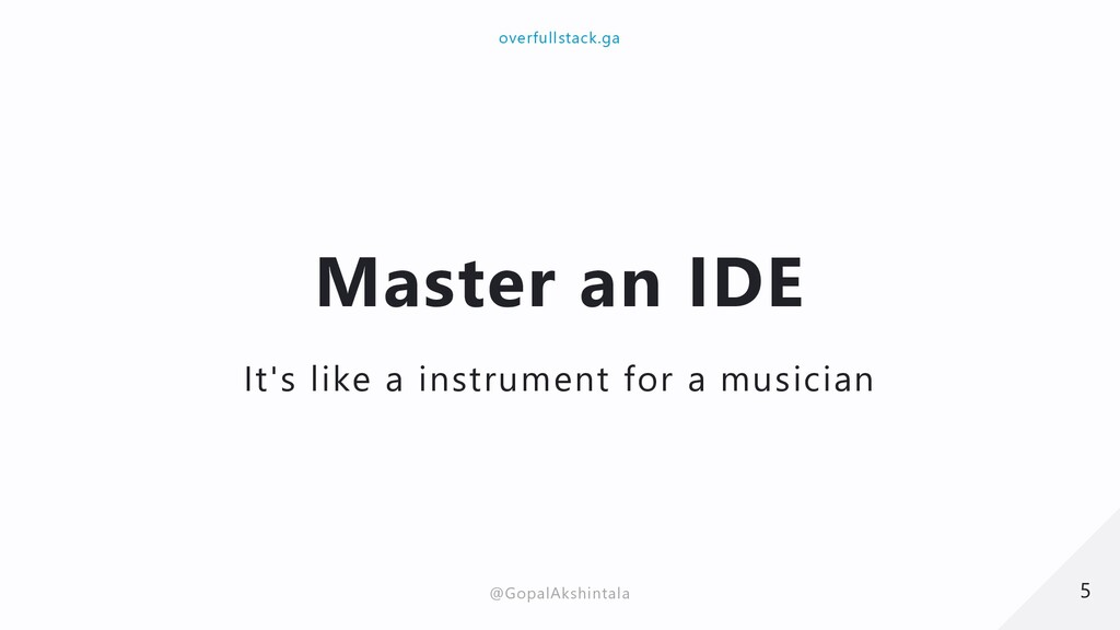 Master an IDE It's like a instrument for a musi...