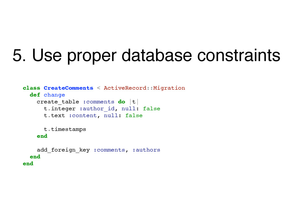 5. Use proper database constraints class Create...