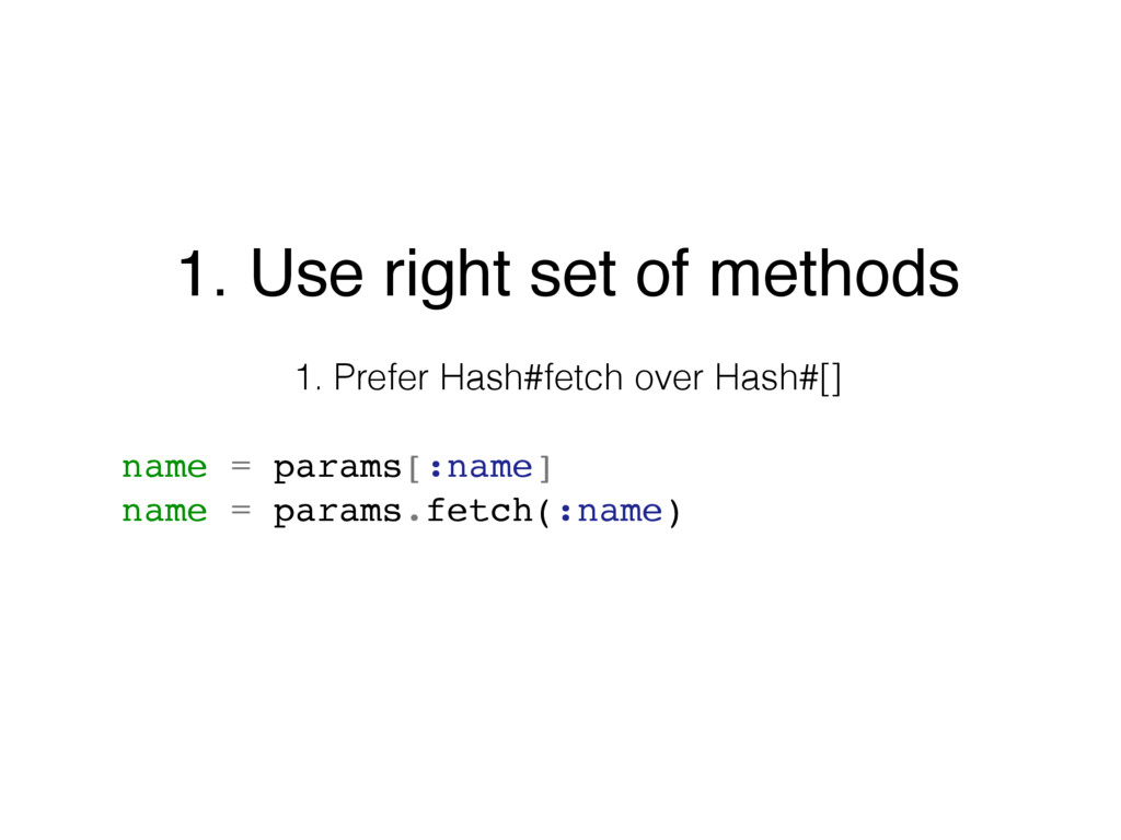 1. Use right set of methods 1. Prefer Hash#fetc...